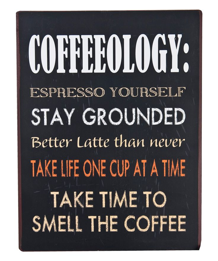 "Don't Forget ""Wake Up And Smell The Coffee"". My Best"