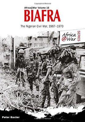 Biafra: The Nigerian Civil War 1967-1970 (Africa @ War Series)