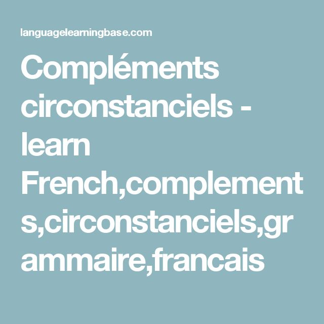 Compléments circonstanciels - learn French,complements,circonstanciels,grammaire,francais