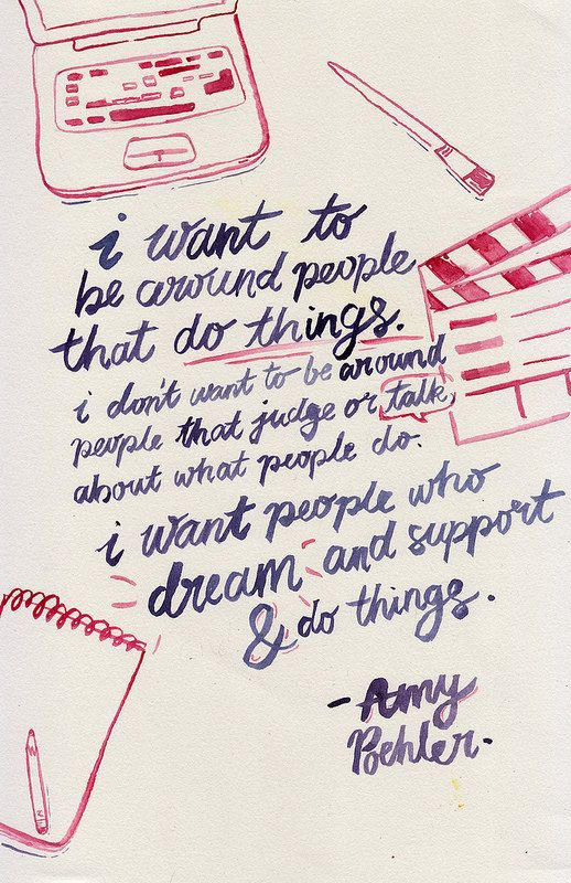 """I want to be around people that do things. I don't want to be around people that judge or talk about what people do. I want people who dream and support & do things"" #AmyPoehler #quotes #inspirational 