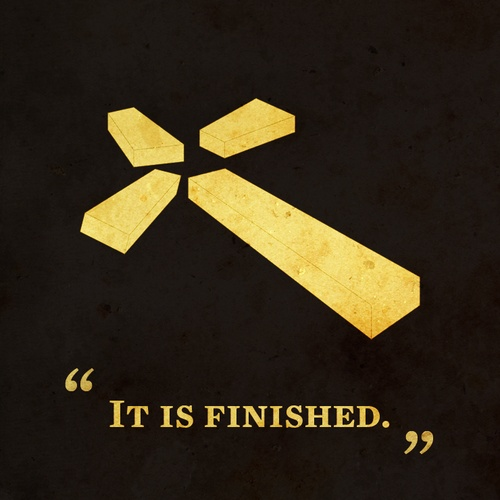 """And Jesus's last words while dying on the cross for OUR SINS was, """"It is finished""""."""
