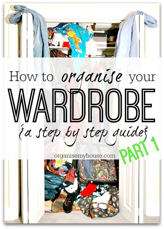 How to organise your wardrobe - a step by step guide taking you through everything you need to know