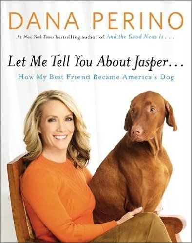 Let Me Tell You about Jasper . . .: How My Best Friend Became America's Dog: Dana Perino: 9781455567102: Amazon.com: Books