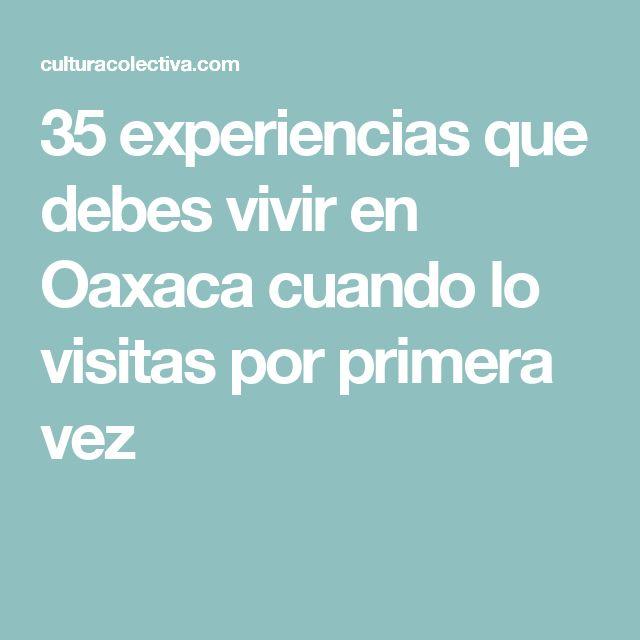 35 experiencias que debes vivir en Oaxaca cuando lo visitas por primera vez