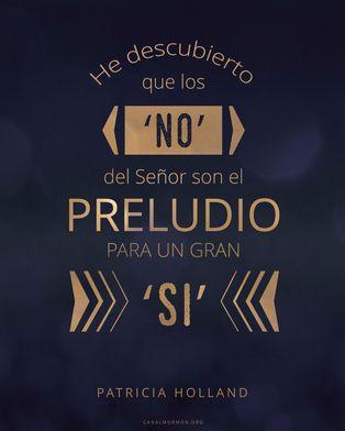 """#FrasesdelDía He descubierto que los """"no"""" del Señor son el preludio para un gran """"sí"""". -Patricia Holland canalmormon.org"""