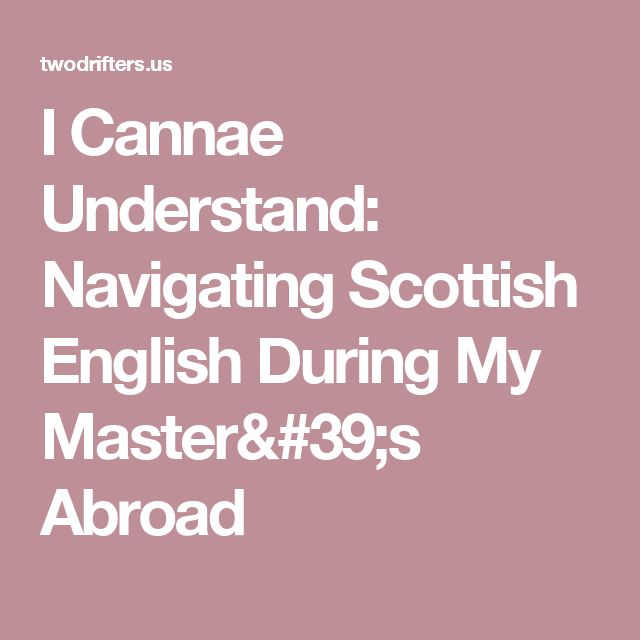 I Cannae Understand: Navigating Scottish English During My Master's Abroad