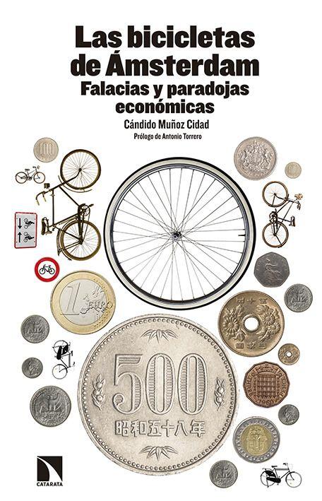 Las bicicletas de Ámsterdam : falacias y paradojas económicas /Cándido Muñoz Cidad; [prólogo de Antonio Torrero].. -- Madrid : Los Libros de la Catarata, D.L. 2015.