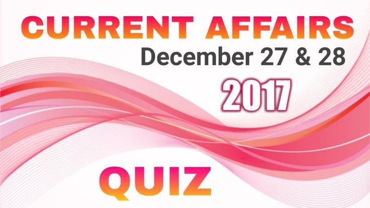 Current Affairs Quiz Dec 27 & 28, General Knowledge Current Affairs 2017...