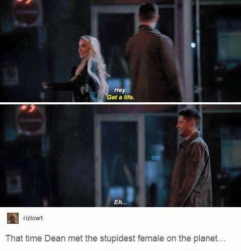 That time Dean met the stupidest female on the planet...