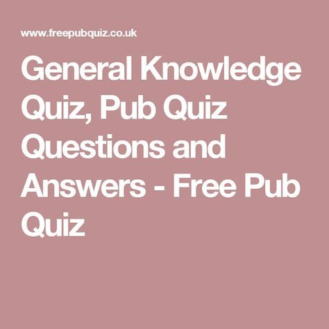General Knowledge Quiz, Pub Quiz Questions and Answers - Free Pub Quiz