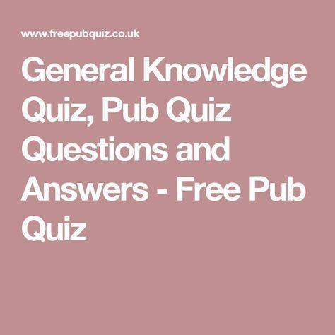 General Knowledge Quiz, Pub Quiz Questions and Answers - Free Pub Quiz