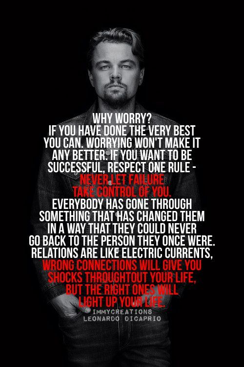 Did Leonardo DiCaprio really say this? I like it! #WordsToLiveBy #LeonardoDiCaprio #WhyWorry