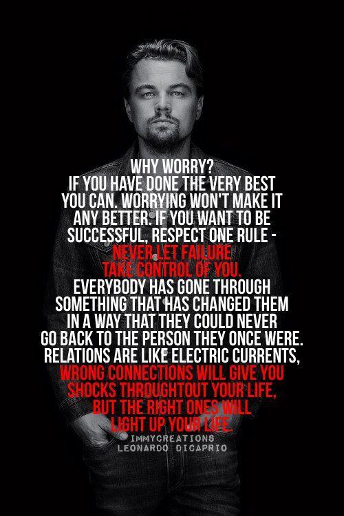 Did Leonardo DiCaprio really say this? I like it! #WordsToLiveBy #LeonardoDiCaprio #WhyWorry
