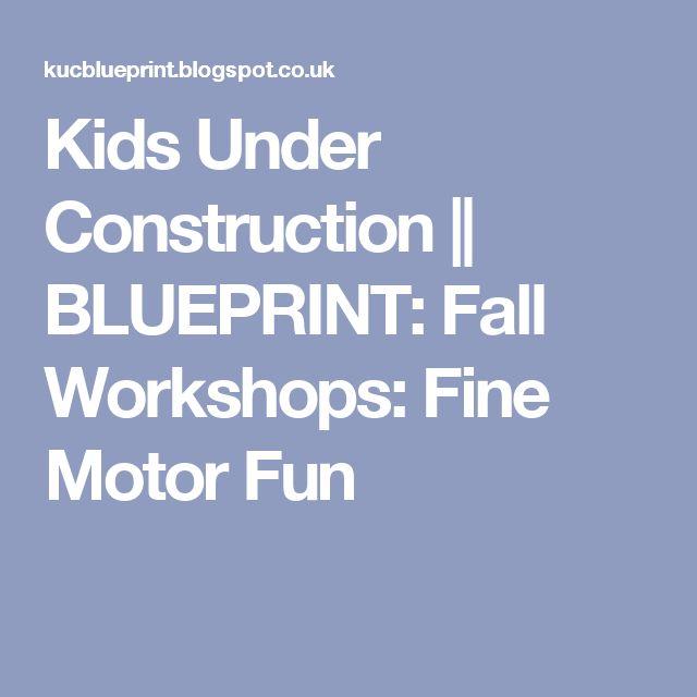 Kids Under Construction    BLUEPRINT: Fall Workshops: Fine Motor Fun
