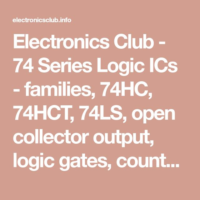 Electronics Club - 74 Series Logic ICs - families, 74HC, 74HCT, 74LS, open collector output, logic gates, counters, decoders, display drivers