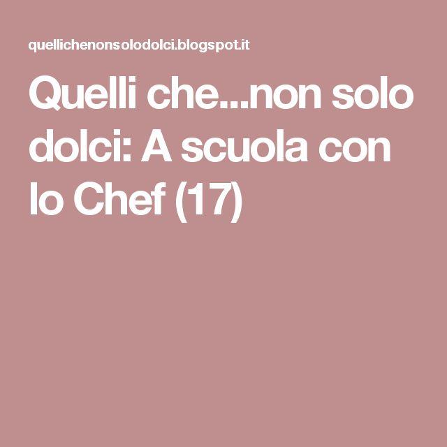 Quelli che...non solo dolci: A scuola con lo Chef (17)