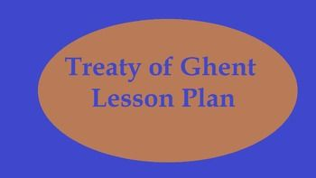 This lesson plan aligns with the Illinois State Learning Standards for Social Studies as well as the Common Core Standards for literacy in Social Studies.  Learners analyze a primary source document and discuss its significance.  The lesson centers around the Treaty of Ghent, signed to end the war of 1812.