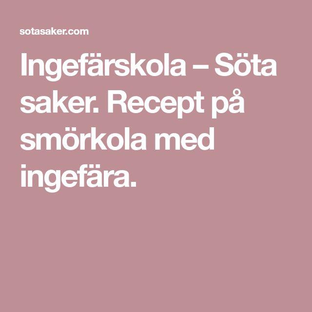 Ingefärskola – Söta saker. Recept på smörkola med ingefära.
