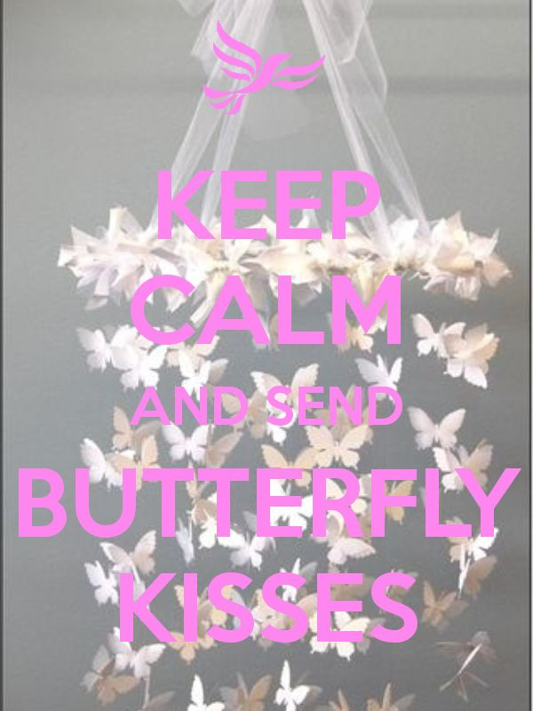 KEEP CALM AND SEND BUTTERFLY KISSES - by me JMK