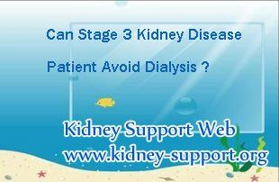 Can stage 3 kidney disease patient avoid dialysis ? You know, stage 3 is a vital stage of kidney disease. Maybe some of the patients have no much symptoms, but their kidneys have been damaged in some degree. So once patients get stage 3 kidney disease, their creatinine level will increase and renal function will goes down. Without good control, stage 3 kidney disease may goes to renal failure rapidly, but if they can take the chance and take systematic and effective treatments they can avoid…