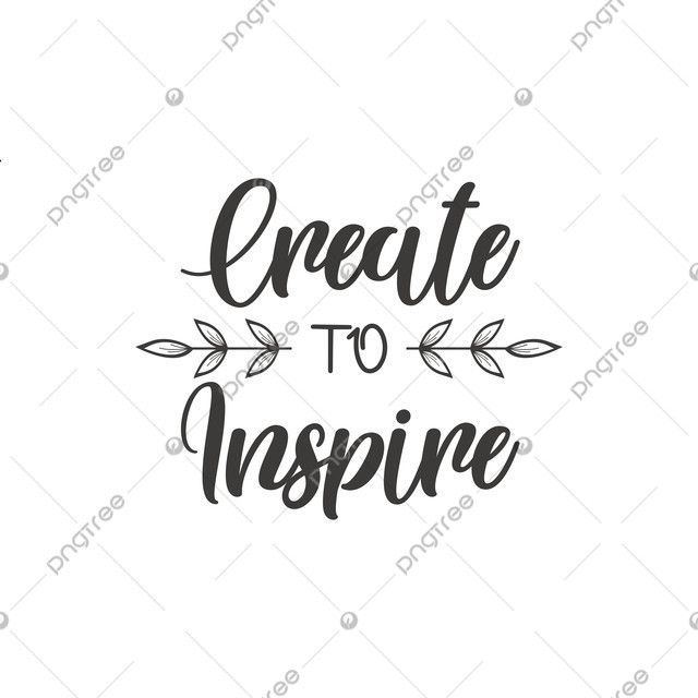 Create To Inspire Quote Lettering Quote Poster Motivation Png And Vector With Transparent Background For Free Download Lettering Inspirational Quotes Graphics Inspiration