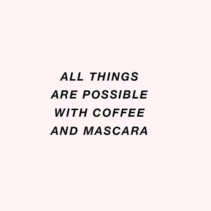 I run on caffeine and makeup.