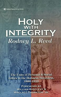 Holy With Integrity By Rodney L. Reed Foreword by William Kostlevy and Wallace Thornton, Jr.