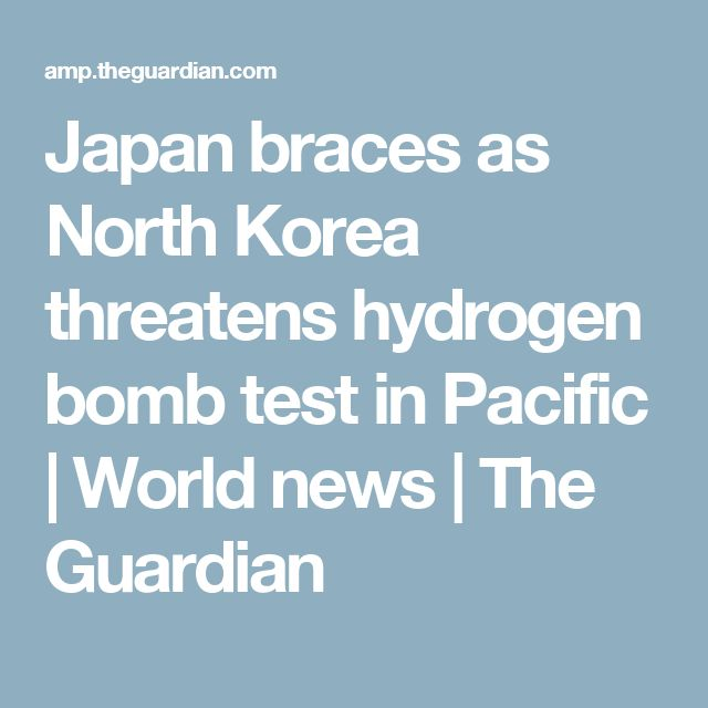 Japan braces as North Korea threatens hydrogen bomb test in Pacific | World news | The Guardian