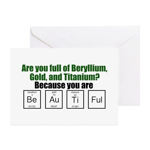 Are you full of Beryllium, Gold, and Titanium? Because you are Be-Au-Ti-Ful. A geeky science joke that is a funny nerd pick up line from Big Bang Theory.