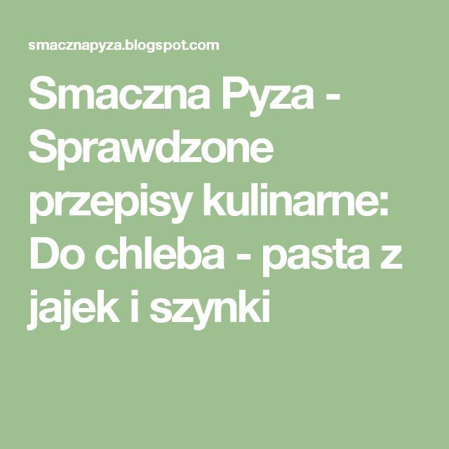 Smaczna Pyza - Sprawdzone przepisy kulinarne: Do chleba - pasta z jajek i szynki