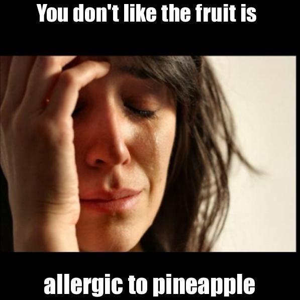 You don't like the fruit is allergic to pineapple - First World Problems Ii | Generador de Rage Comics online | Editor de Rage Comics
