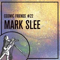 COSMIC FRIENDS 22 - MARK SLEE by COSMIC SOCIETY on SoundCloud