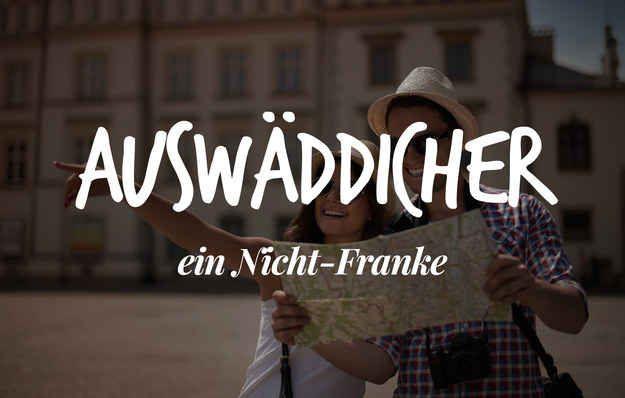 25 fränkische Begriffe, die der Rest von Deutschland nicht mal aussprechen kann