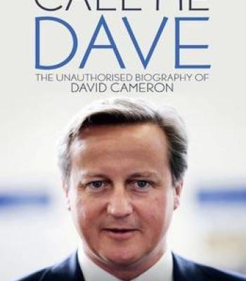 Call Me Dave: The Unauthorised Biography Of David Cameron PDF