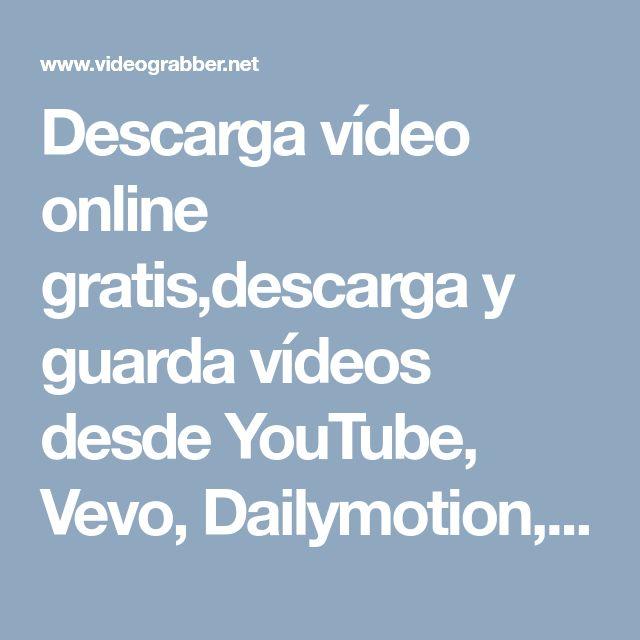 Descarga vídeo online gratis,descarga y guarda vídeos desde YouTube, Vevo, Dailymotion, Yahoo, MSN , vimeo, tu.tv