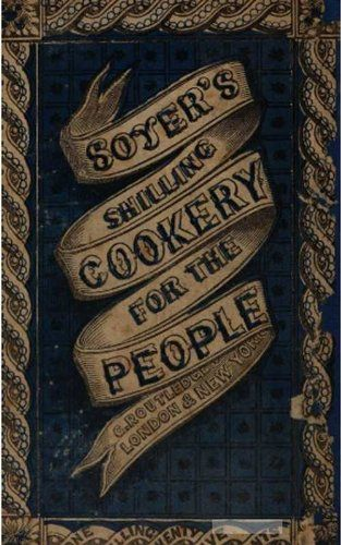 Soyer's Shilling Cookery for the People - Kindle edition by Alexis Soyer, Sharon Hart, Paul George Allen. Cookbooks, Food & Wine Kindle eBooks @ Amazon.com.