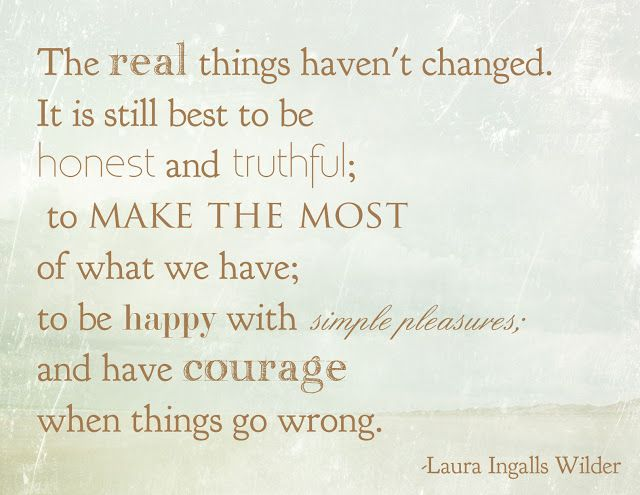 "Little House on the Prairie: Real Things Printable - ""The real things haven't changed...."" ~Laura Ingalls Wilder #quote #printable"