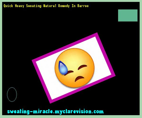 Quick Heavy Sweating Natural Remedy In Barree 174144 - Your Body to Stop Excessive Sweating In 48 Hours - Guaranteed!