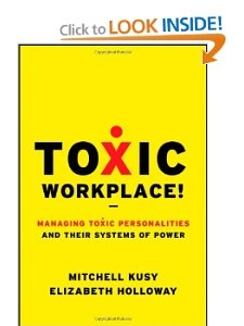 Toxic Workplace!: Managing Toxic Personalities and Their Systems of Power: Mitchell Kusy, Elizabeth Holloway: 9780470424841: Amazon.com: Books