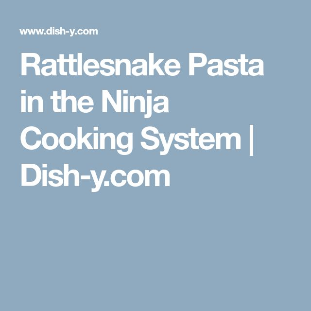 Rattlesnake Pasta in the Ninja Cooking System | Dish-y.com
