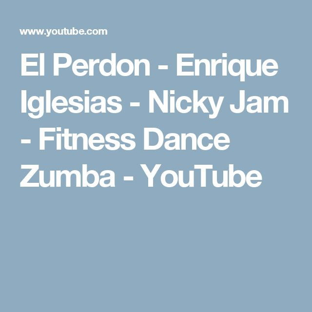 El Perdon - Enrique Iglesias  - Nicky Jam - Fitness Dance Zumba - YouTube