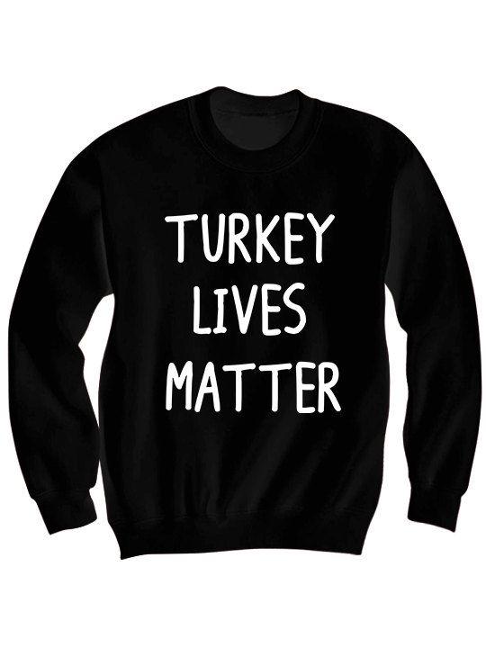 Turkey Lives Matter Sweatshirt Thanksgiving Sweater Funny Holiday Shirts Turkey Shirts #Turkey Ladies Tops Mens Shirts Family Shirts