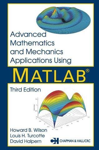 Advanced Mathematics and Mechanics Applications Using MATLAB Third Edition; David Halpern Howard B. Wilson Louis H. Turcotte; Hardback