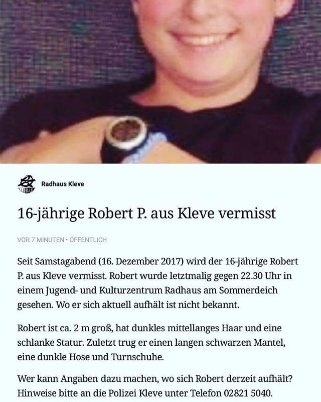Polizei sucht vermissten Robert P.  Kleve - Seit Samstagabend (16. Dezember 2017) wird der 16-jährige Robert P. aus Kleve vermisst. Robert wurde letztmalig gegen 22.30 Uhr in einem Jugend- und Kulturzentrum am Sommerdeich gesehen. Wo er sich aktuell aufhält ist nicht bekannt.  Robert ist ca. 2 m groß, hat dunkles mittellanges Haar und eine schlanke Statur. Zuletzt trug er einen langen schwarzen Mantel, eine dunkle Hose und Turnschuhe.  Wer kann Angaben dazu machen, wo sich Robert derzeit…