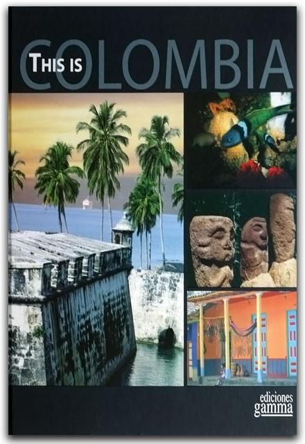 This is Colombia- Ediciones Gamma - Ediciones Gamma    http://www.librosyeditores.com/tiendalemoine/arquitectura/2249-this-is-colombia.html    Editores y distribuidores.