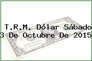 http://tecnoautos.com/wp-content/uploads/imagenes/trm-dolar/thumbs/trm-dolar-20151003.jpg TRM Dólar Colombia, Sábado 3 de Octubre de 2015 - http://tecnoautos.com/actualidad/finanzas/trm-dolar-hoy/tcrm-colombia-sabado-3-de-octubre-de-2015/