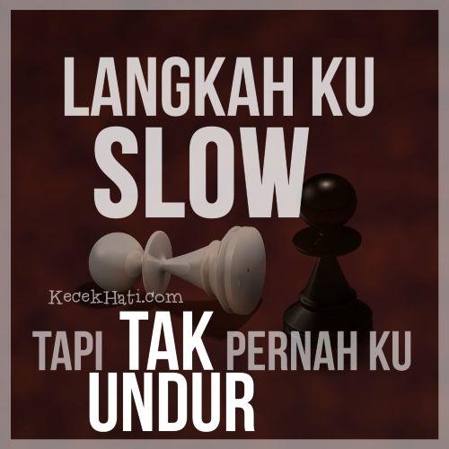 Kata bergambar Langkah ku slow, tapi tak pernah ku undur.