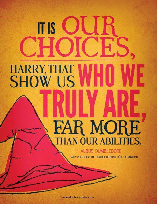 """Love this quote: """"It is our choices, Harry, that show us who we truly are, far more than our abilities."""""""