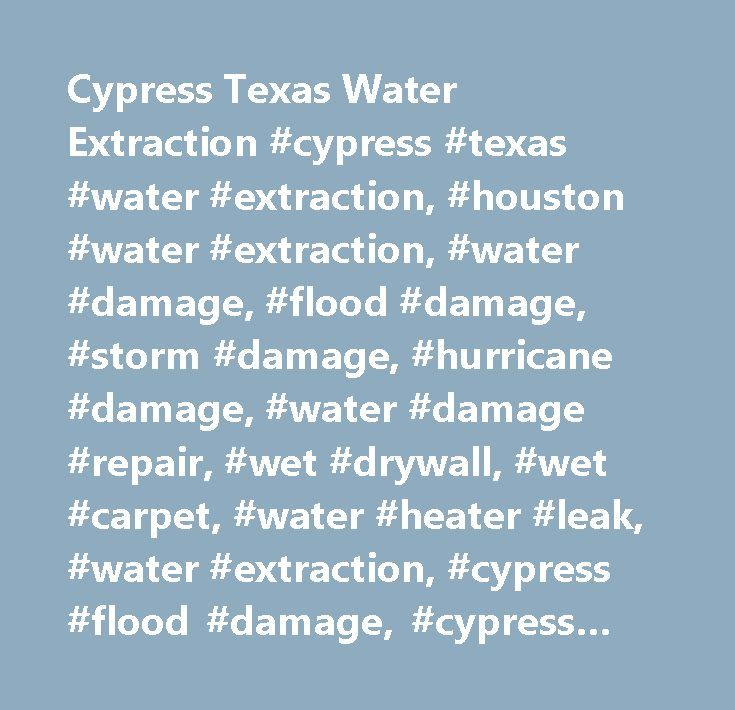 Cypress Texas Water Extraction #cypress #texas #water #extraction, #houston #water #extraction, #water #damage, #flood #damage, #storm #damage, #hurricane #damage, #water #damage #repair, #wet #drywall, #wet #carpet, #water #heater #leak, #water #extraction, #cypress #flood #damage, #cypress #water #damage, #cypress #water #extraction, #cypress #restoration #houston #water #restoration, #cypress #water #restoration, #houston #water #extraction…