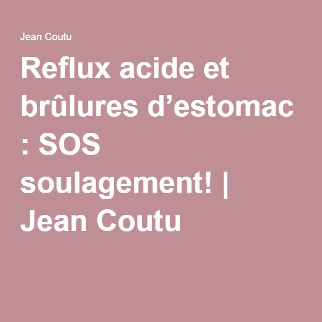 Reflux acide et brûlures d'estomac : SOS soulagement!   Jean Coutu